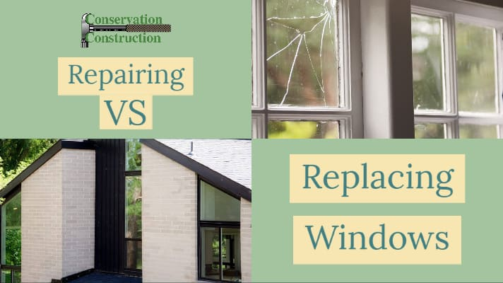 Home Window Replacement Vs Repair Conservation Construction